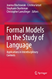 Formal Models in the Study of Language: Applications in Interdisciplinary Contexts