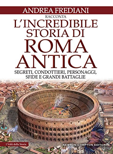 L'incredibile storia di Roma antica (eNewton Saggistica) (Italian Edition)