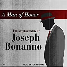 A Man of Honor: The Autobiography of Joseph Bonanno Audiobook by Joseph Bonanno Narrated by Tom Perkins