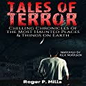 Tales of Terror: Chilling Chronicles of the Most Haunted Places & Things on Earth: Scary Ghost Stories, Book 1 Audiobook by Roger P. Mills Narrated by Rick Morrison