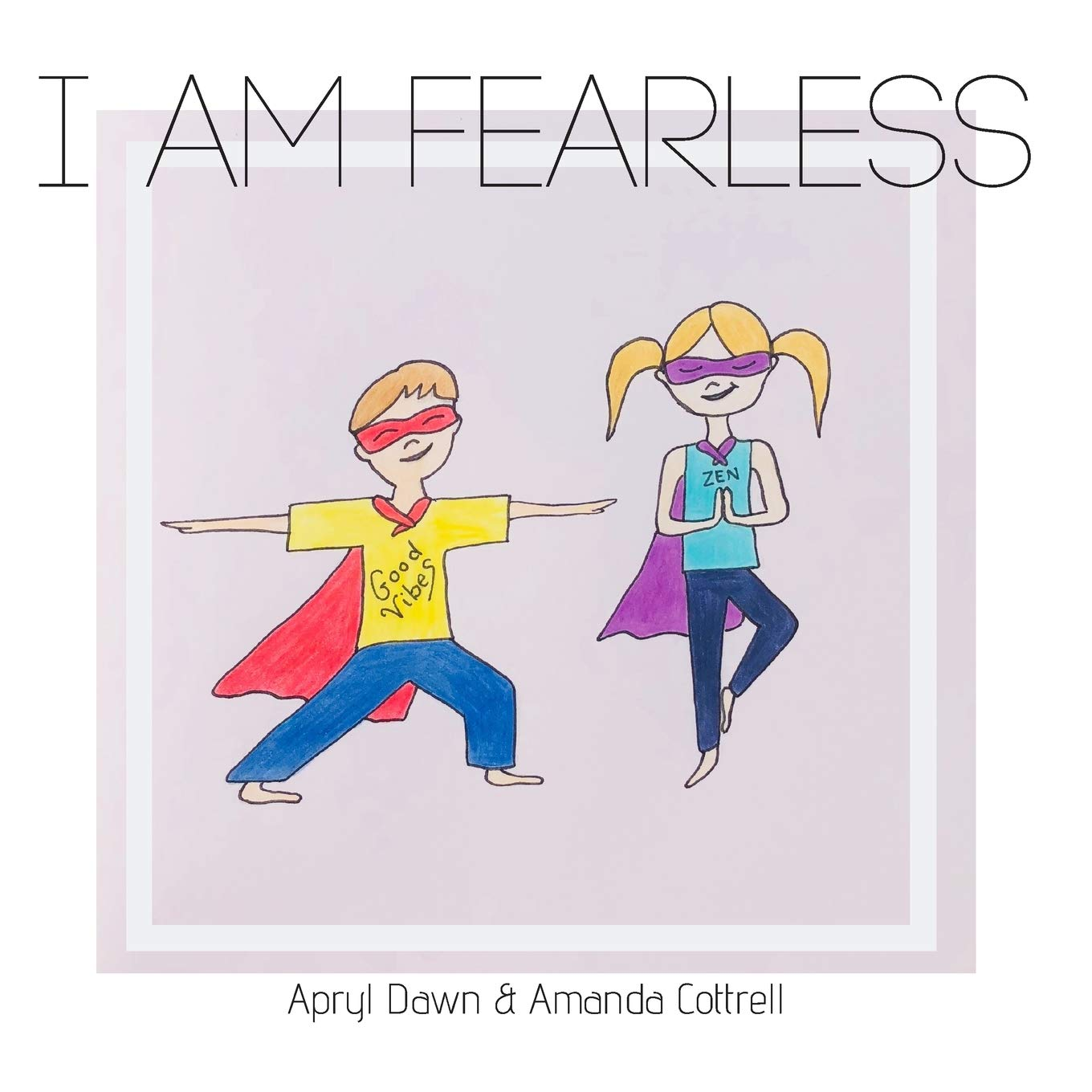 I am Fearless: A Yoga Story for Kids and Superheroes: Apryl ...