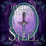 Dance of Steel: Steel and Fire Series, Book 3 | Jordan Rivet