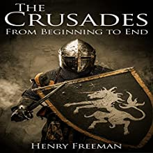 The Crusades: A History from Beginning to End Audiobook by Henry Freeman Narrated by Jimmy Kieffer