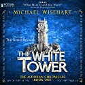 The White Tower: The Aldoran Chronicles, Book 1 Audiobook by Michael Wisehart Narrated by Tim Gerard Reynolds