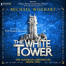 The White Tower: The Aldoran Chronicles, Book 1 | Livre audio Auteur(s) : Michael Wisehart Narrateur(s) : Tim Gerard Reynolds
