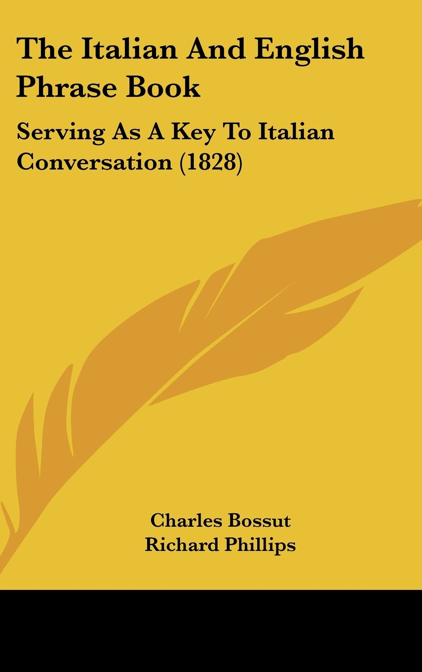 The Italian And English Phrase Book: Serving As A Key To Italian Conversation (1828) pdf