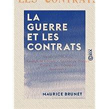 La Guerre et les contrats - Vente et marchés - Louage de choses - Contrat de travail - Contrat de transport - Assurances (French Edition)
