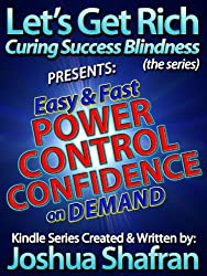 """Easy & Fast Power, Control, & Confidence On Demand: Simple Secrets to Take Your Life Back! (Book #3 in the """"Let's Get Rich: Curing Success Blindness"""" series)"""