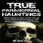 True Paranormal Hauntings: What Happens After Dark? Creepy True Paranormal Hauntings and Stories from All over the World Hörbuch von Max Mason Hunter Gesprochen von: John Fiore