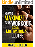 How to Maximize Your Workout Using Motivational Quotes (English Edition)