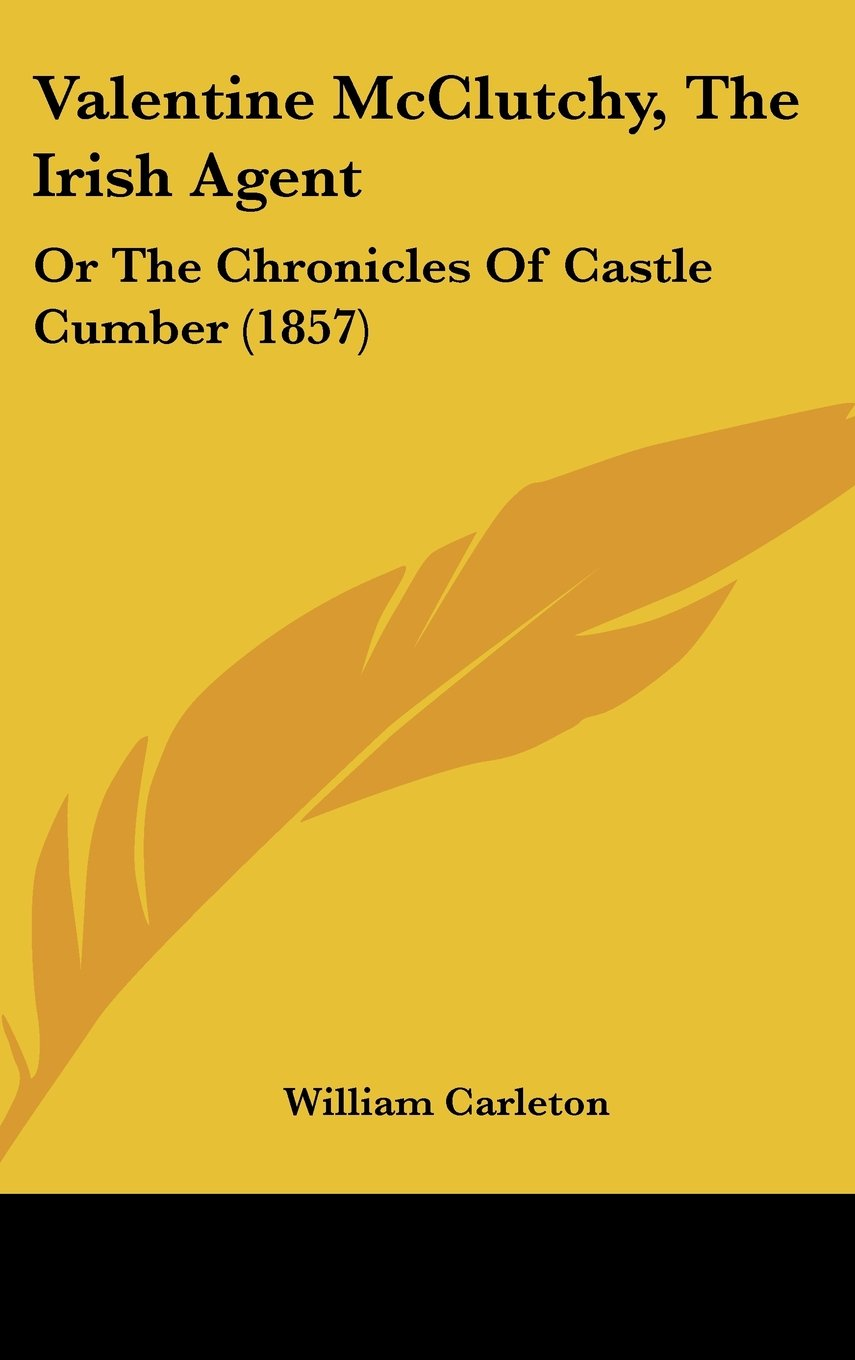 Valentine McClutchy, The Irish Agent: Or The Chronicles Of Castle Cumber (1857) pdf