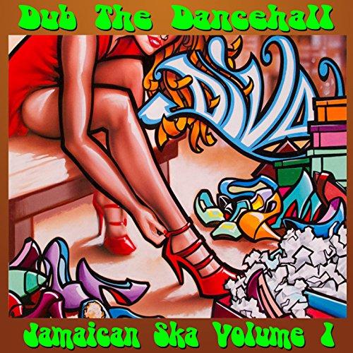 Dub the Dancehall: Jamaican Sk...