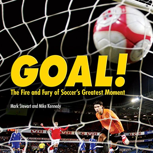 Goal!: The Fire and Fury of Soccer's Greatest Moment (Spectacular Sports)