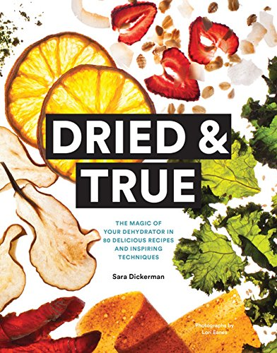 Cheapest Price! Dried & True: The Magic of Your Dehydrator in 80 Delicious Recipes and Inspiring Tec...