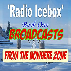Radio Icebox: Broadcasts from the Nowhere Zone Radio/TV Program