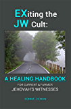 EXiting the JW Cult: A Healing Handbook: For Current & Former Jehovah's Witnesses (English Edition)