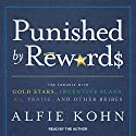 Punished by Rewards: The Trouble with Gold Stars, Incentive Plans, A's, Praise, and Other Bribes Hörbuch von Alfie Kohn Gesprochen von: Alfie Kohn