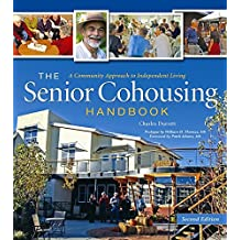 The Senior Cohousing Handbook-2nd Edition: A Community Approach to Independent Living