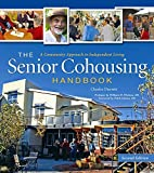 The Senior Cohousing Handbook: A Community Approach to Independent Living, 2nd Edition