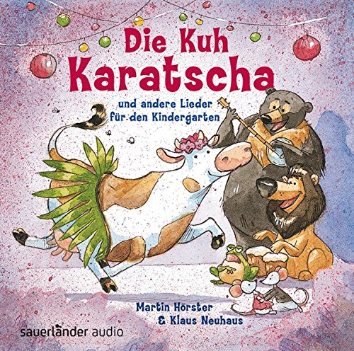 Die Kuh Karatscha: und andere Lieder für den Kindergarten
