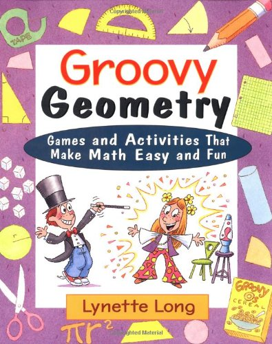 Groovy Geometry: Games and Activities That Make Math Easy and Fun ...