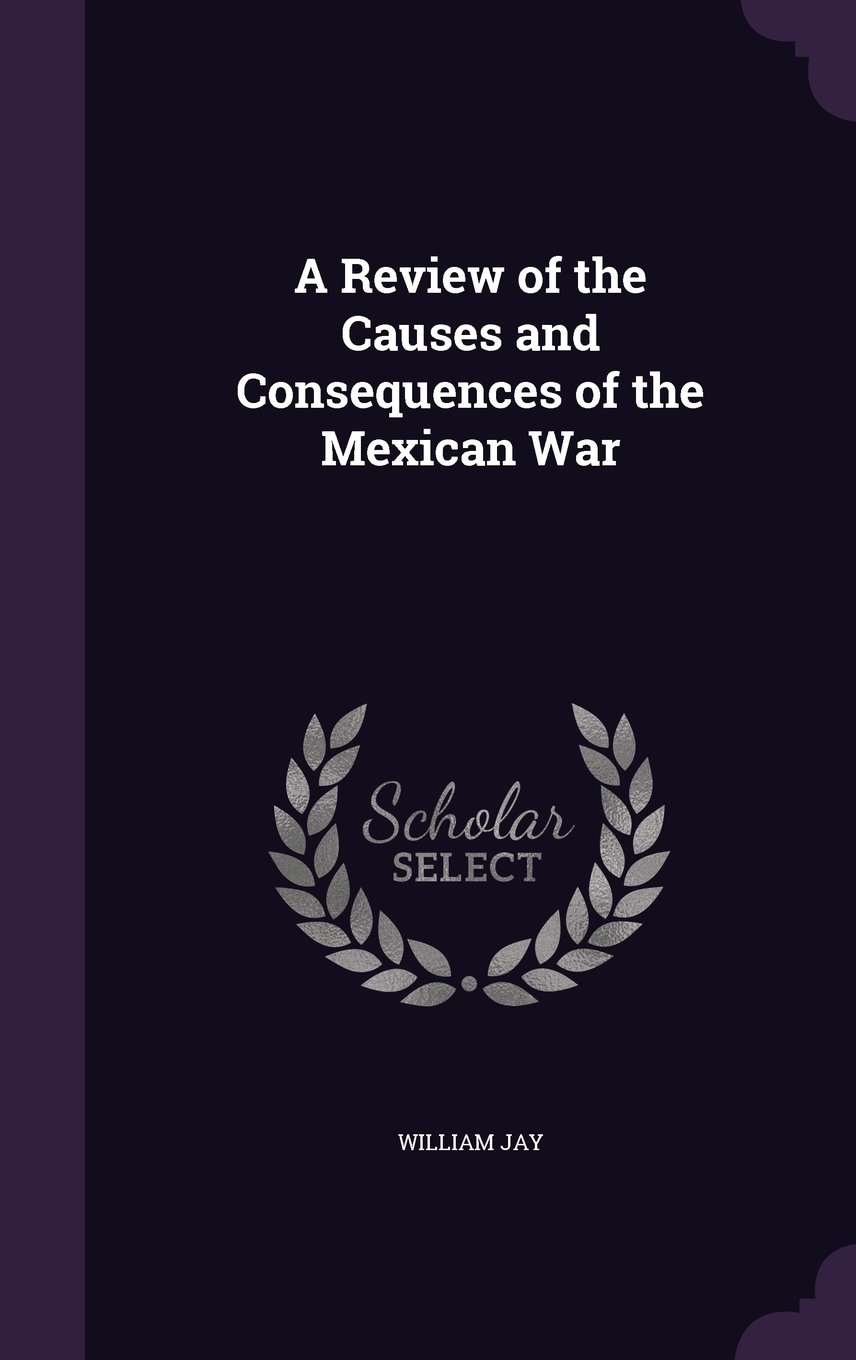 A Review of the Causes and Consequences of the Mexican War pdf epub