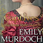 Captives: Kingdoms Rule Hearts | Emily Murdoch