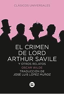 El crimen de Lord Arthur Savile y otros relatos (Letras mayúsculas. Clásicos universales)