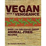 By Isa Chandra Moskowitz - Vegan with a Vengeance: Over 150 Delicious, Cheap, Animal-free Recipes