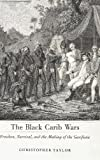 The Black Carib Wars : Freedom, Survival, and the Making of the Garifuna, Taylor, Christopher, 1617033103