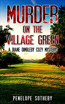 Murder on the Village Green: A Diane Dimbleby Cozy Mystery by [Sotheby, Penelope]