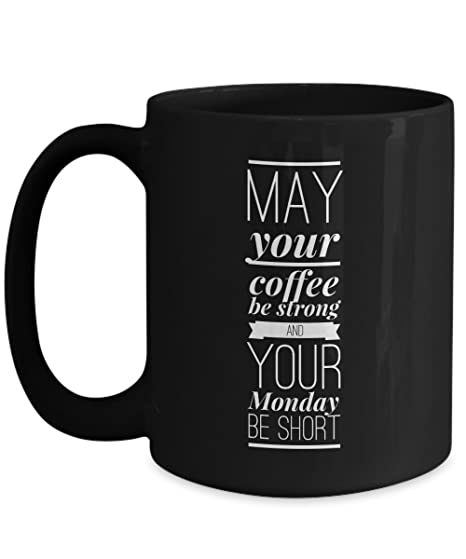 Amazoncom May Your Coffee Be Strong And Your Monday Be Short Mug