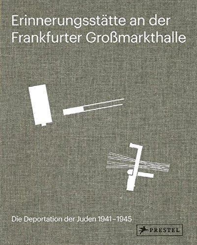 Erinnerungsstätte an der Frankfurter Großmarkthalle: Die Deportation der Juden 1941-1945