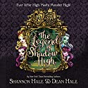 Monster High/Ever After High: The Legend of Shadow High Audiobook by Shannon Hale, Dean Hale Narrated by Kathleen McInerney