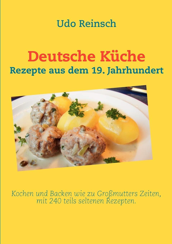 Deutsche Küche: Rezepte aus dem 19. Jahrhundert: Amazon.de ...