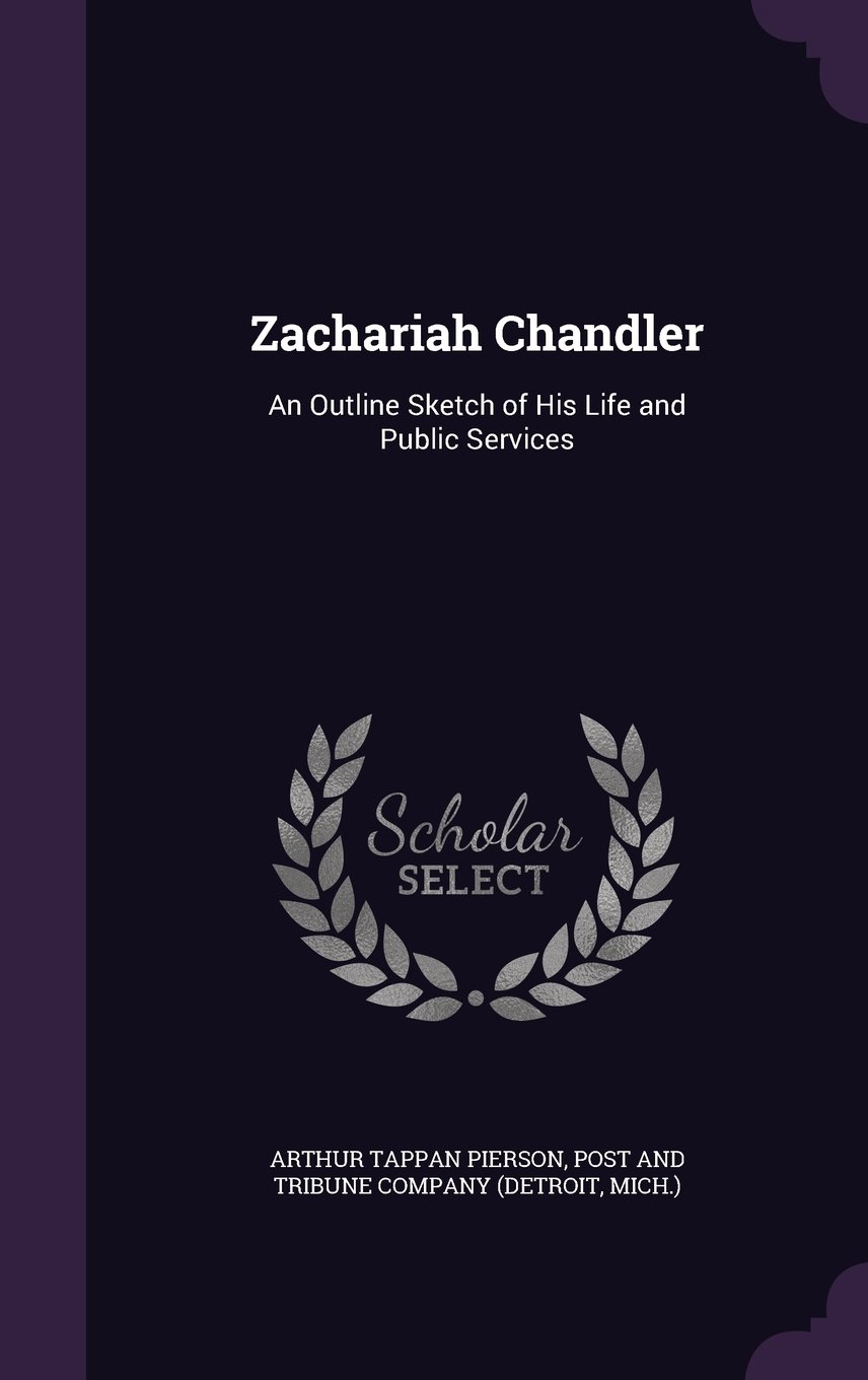 Read Online Zachariah Chandler: An Outline Sketch of His Life and Public Services pdf epub