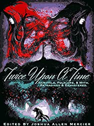 Twice Upon A Time: Fairytale, Folklore, & Myth. Reimagined & Remastered.