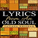 Lyrics from an Old Soul | Tatiana Whigham