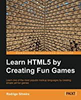 Learning HTML5 by Creating Fun Games Front Cover