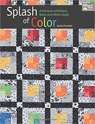 Splash of Color: A Rainbow of Brilliant Black-and-white Quilts ... : quilt books amazon - Adamdwight.com