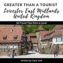 Greater Than a Tourist: Leicester East Midlands United Kingdom: 50 Travel Tips From a Local Audiobook by Carly York Narrated by Sangita Chauhan