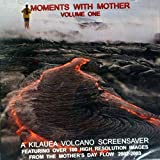 Moments with Mother, Volume One, A Kilauea Volcano