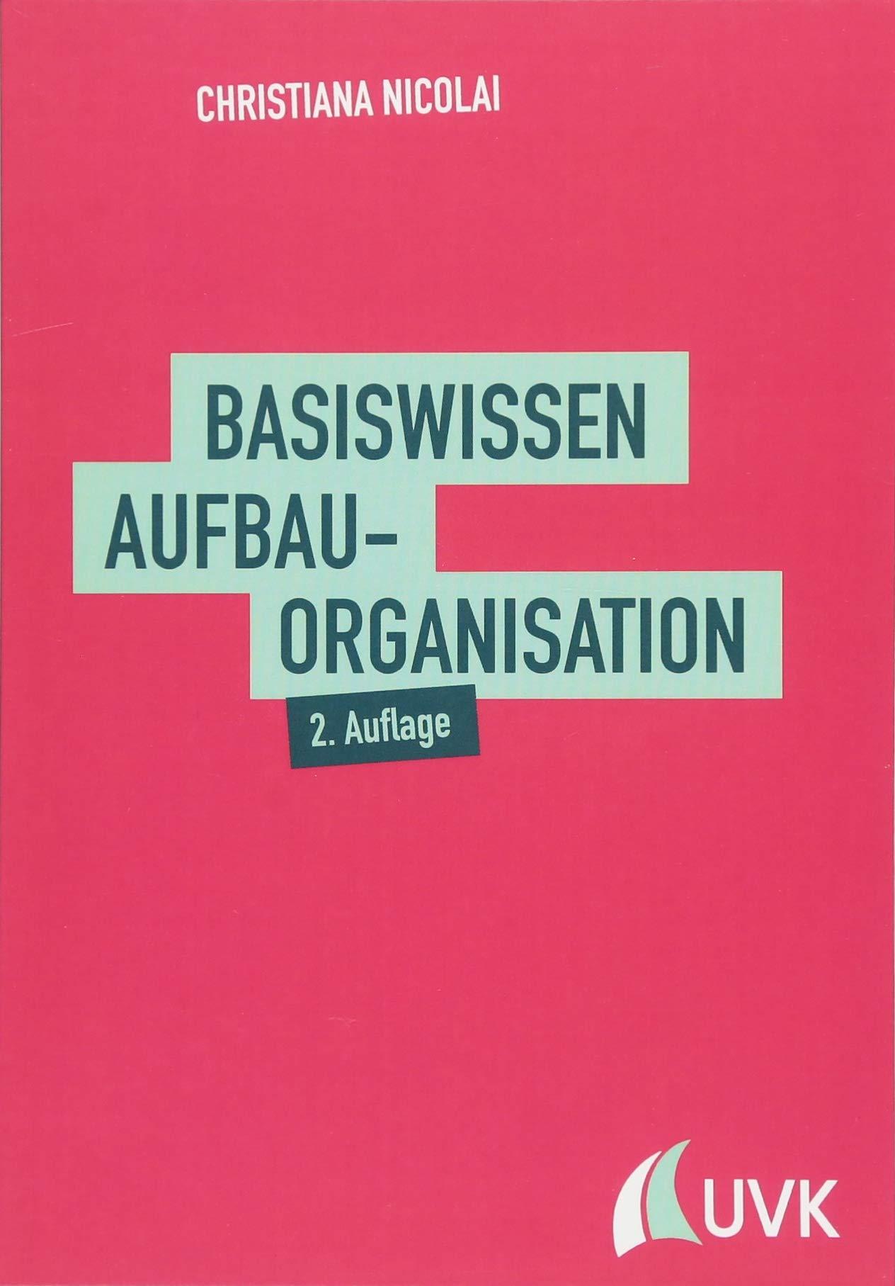 Basiswissen Aufbauorganisation Taschenbuch – 14. Mai 2018 Christiana Nicolai UVK Verlag 3867648352 Betriebswirtschaft