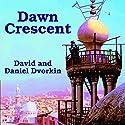 Dawn Crescent Audiobook by David Dvorkin Narrated by Neil Shah, David Dvorkin
