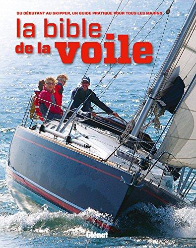 La bible de la voile: Du débutant au skipper, un guide pratique pour tous les marins