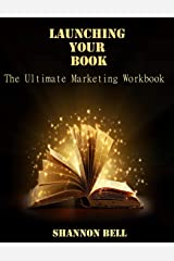 Launching Your Book: The Ultimate Marketing Workbook Paperback