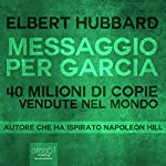 Messaggio per Garcia [Message to Garcia] | Elbert Hubbard