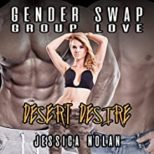 Gender Swap Group Love: Desert Desire Audiobook by Jessica Nolan Narrated by Jackson Woolf