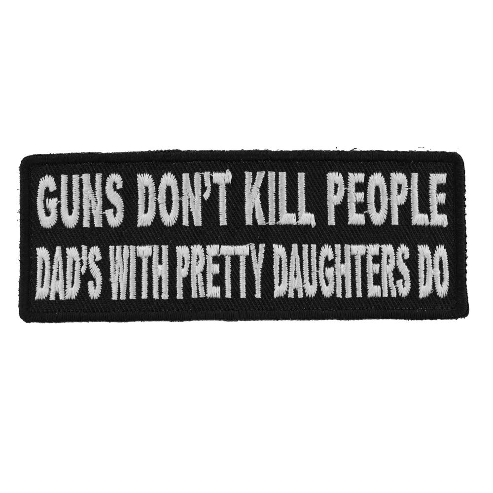 Guns Don't Kill People Dad's With Pretty Daughters Do Patch - 4x1.5 inch. Embroidered Iron on Patch