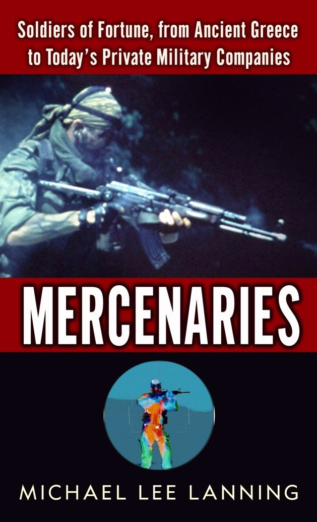 Download Mercenaries: Soldiers of Fortune, from Ancient Greece to Today#s Private Military Companies pdf epub